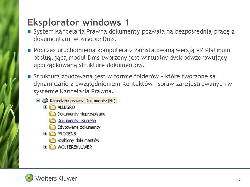 16 Eksplorator windows 1 System Kancelaria Prawna dokumenty pozwala na bezpośrednią pracę z dokumentami w zasobie Dms. Podczas uruchomienia komputera