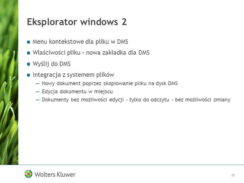 17 Eksplorator windows 2 Menu kontekstowe dla pliku w DMS Właściwości pliku – nowa zakładka dla DMS Wyślij do DMS Integracja z systemem plików Nowy do