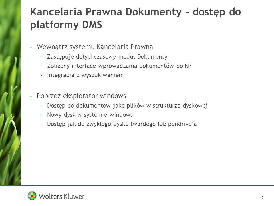 9 Kancelaria Prawna Dokumenty – dostęp do platformy DMS - Wewnątrz systemu Kancelaria Prawna -Zastępuje dotychczasowy moduł Dokumenty -Zbliżony interf