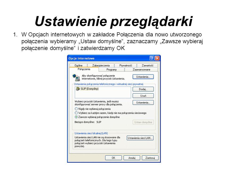 Ustawienie przeglądarki 1.W Opcjach internetowych w zakładce Połączenia dla nowo utworzonego połączenia wybieramy Ustaw domyślne, zaznaczamy Zawsze wy