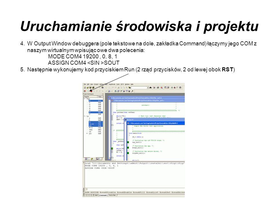 Uruchamianie środowiska i projektu 4.W Output Window debuggera (pole tekstowe na dole, zakładka Command) łączymy jego COM z naszym wirtualnym wpisując