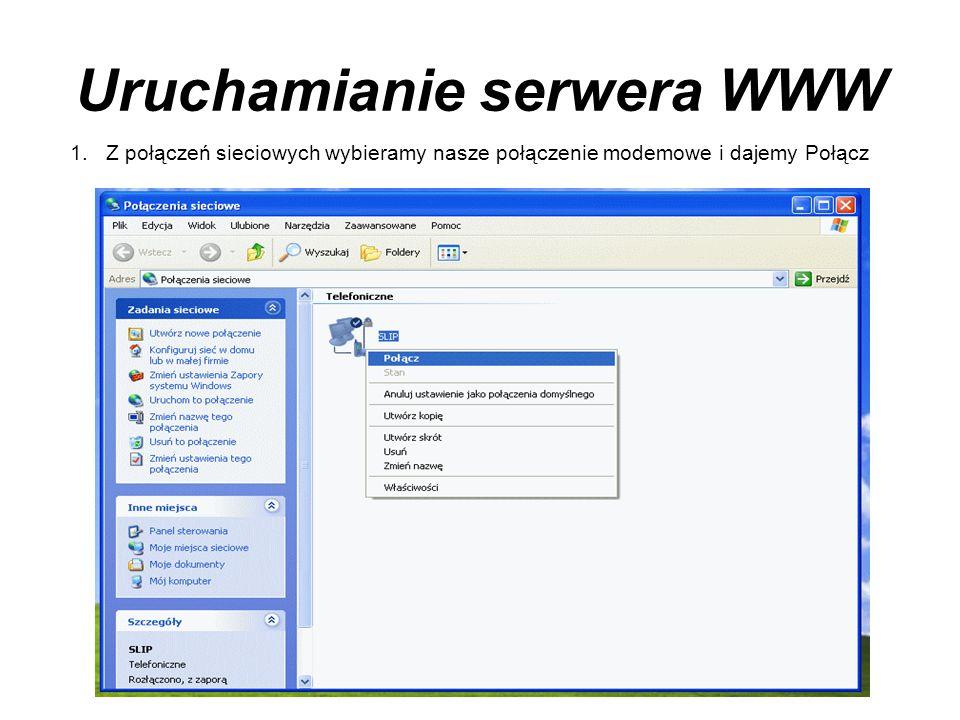Uruchamianie serwera WWW 1.Z połączeń sieciowych wybieramy nasze połączenie modemowe i dajemy Połącz