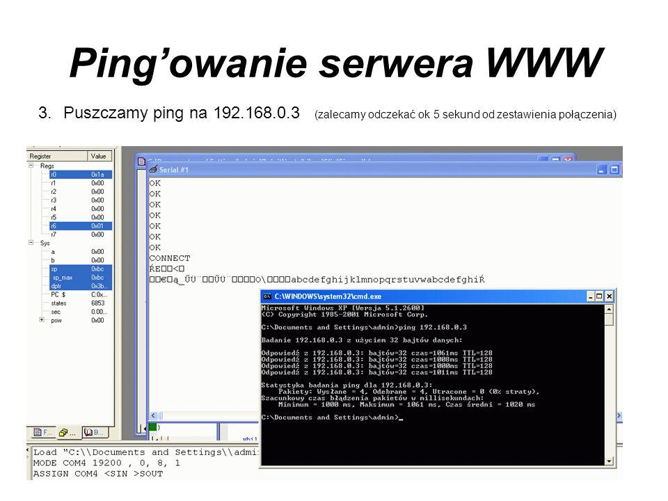 Pingowanie serwera WWW 3.Puszczamy ping na 192.168.0.3 (zalecamy odczekać ok 5 sekund od zestawienia połączenia)