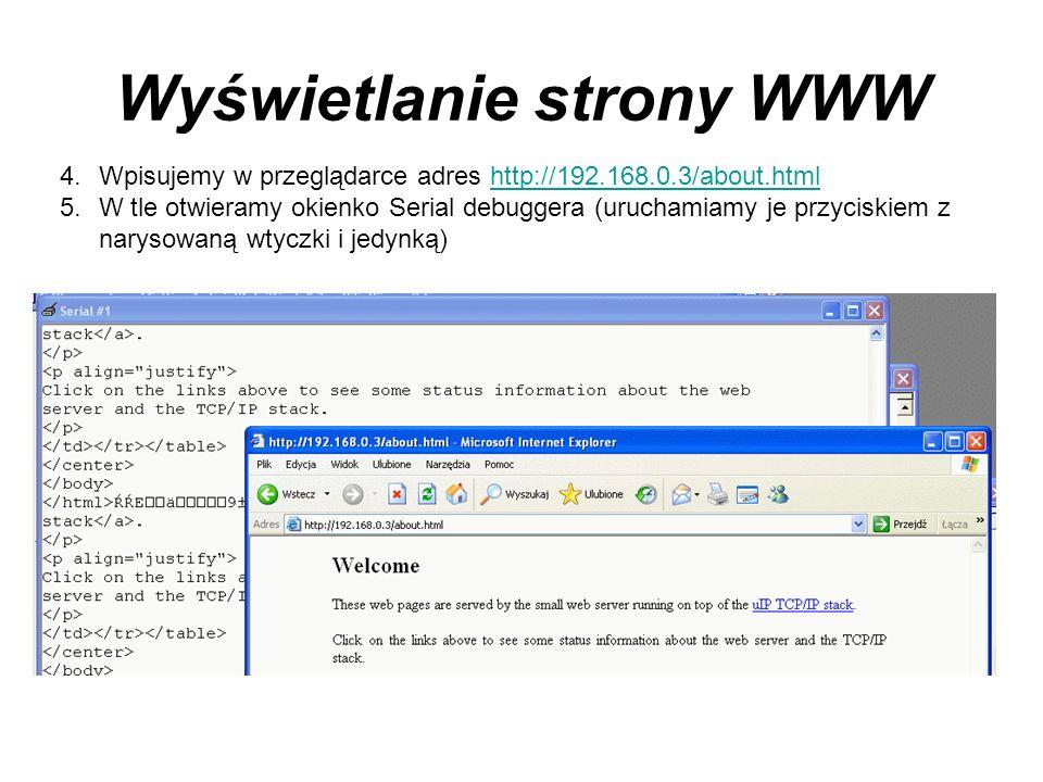 Wyświetlanie strony WWW 4.Wpisujemy w przeglądarce adres http://192.168.0.3/about.htmlhttp://192.168.0.3/about.html 5.W tle otwieramy okienko Serial d