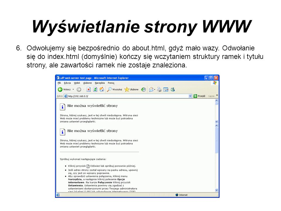 Wyświetlanie strony WWW 6.Odwołujemy się bezpośrednio do about.html, gdyż mało wazy. Odwołanie się do index.html (domyślnie) kończy się wczytaniem str