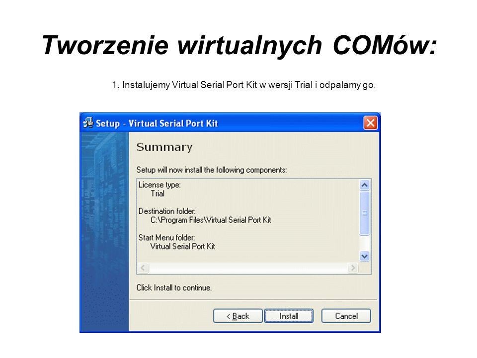 Tworzenie wirtualnych COMów: 1. Instalujemy Virtual Serial Port Kit w wersji Trial i odpalamy go.