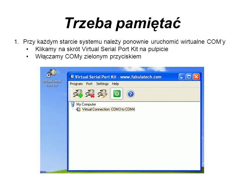 Trzeba pamiętać 1.Przy każdym starcie systemu należy ponownie uruchomić wirtualne COMy Klikamy na skrót Virtual Serial Port Kit na pulpicie Włączamy C