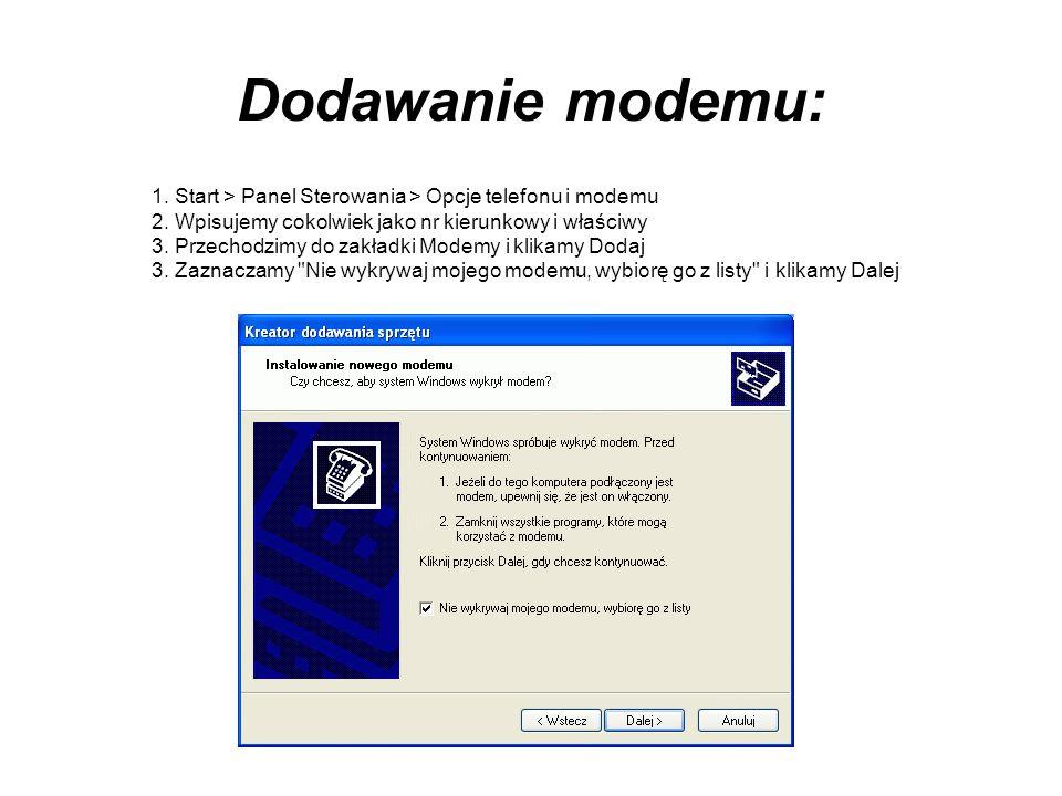 Dodawanie modemu: 1. Start > Panel Sterowania > Opcje telefonu i modemu 2. Wpisujemy cokolwiek jako nr kierunkowy i właściwy 3. Przechodzimy do zakład