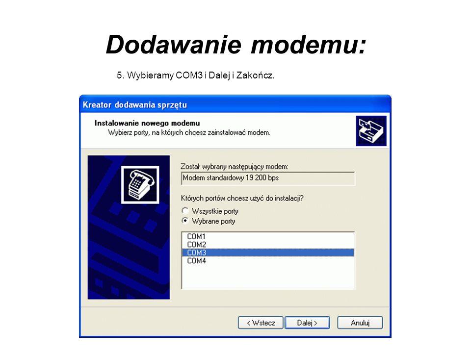 Dodawanie modemu: 5. Wybieramy COM3 i Dalej i Zakończ.