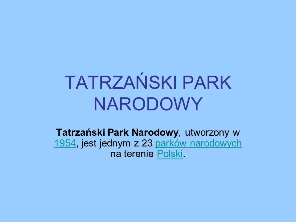 TATRZAŃSKI PARK NARODOWY Tatrzański Park Narodowy, utworzony w 1954, jest jednym z 23 parków narodowych na terenie Polski. 1954parków narodowychPolski