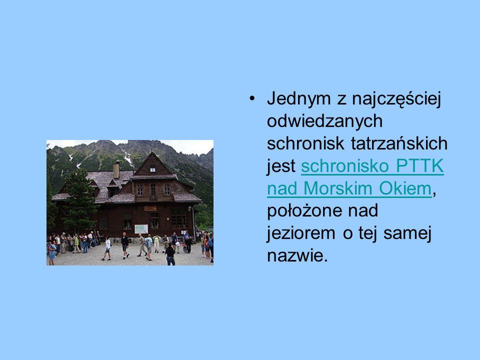 Jednym z najczęściej odwiedzanych schronisk tatrzańskich jest schronisko PTTK nad Morskim Okiem, położone nad jeziorem o tej samej nazwie.schronisko P