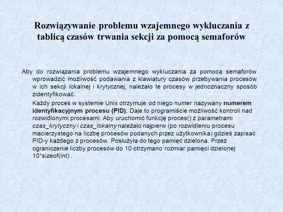Rozwiązywanie problemu wzajemnego wykluczania z tablicą czasów trwania sekcji za pomocą semaforów Aby do rozwiązania problemu wzajemnego wykluczania z