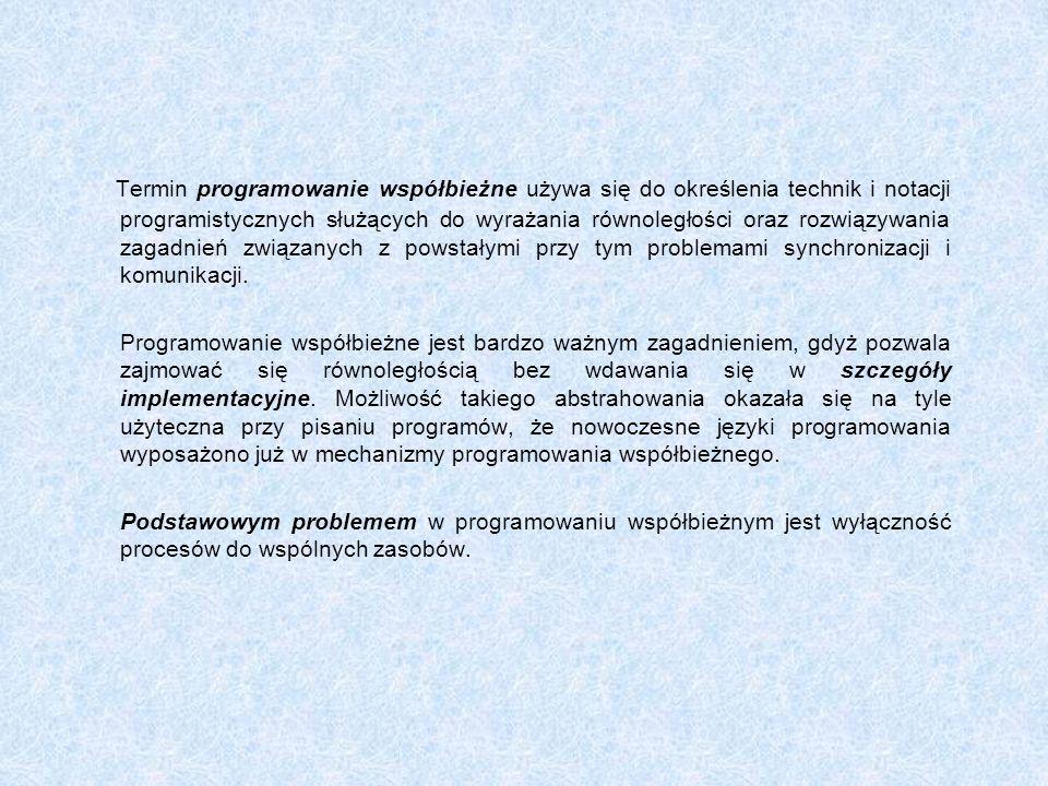 Termin programowanie współbieżne używa się do określenia technik i notacji programistycznych służących do wyrażania równoległości oraz rozwiązywania z