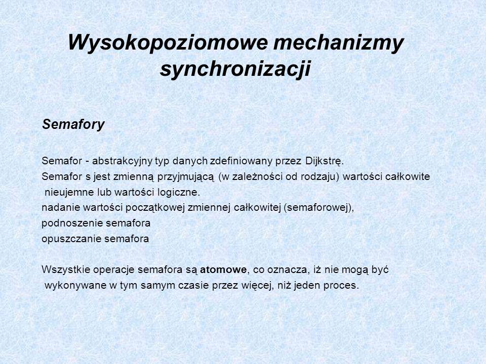 Wysokopoziomowe mechanizmy synchronizacji Semafory Semafor - abstrakcyjny typ danych zdefiniowany przez Dijkstrę. Semafor s jest zmienną przyjmującą (