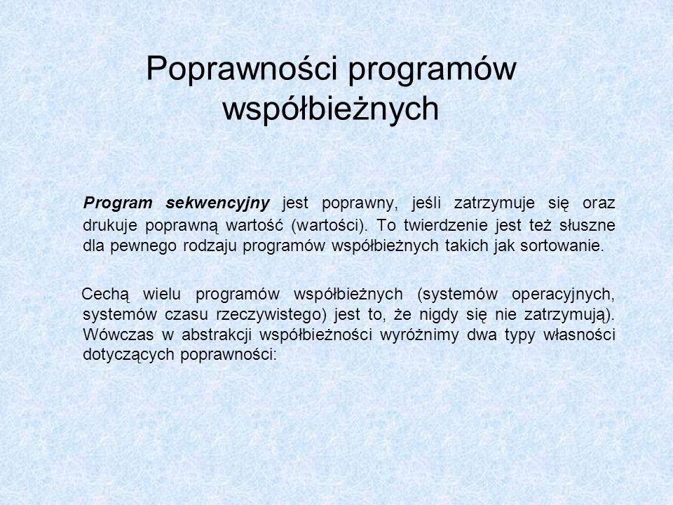 Wzajemne wykluczanie Funkcja proces(czas_kryt, czas_lok) Początkowa wartość semafora: SEMAFOR_WW=1; Protokół wstępny Zablokuj(SEMAFOR_WW ) Wyświetl(znak) Czekaj(czas_kryt) Wyświetl(znak) odblokuj(SEMAFOR_WW ) Czekaj(czas_lok) Sekcja krytyczna Protokół końcowy Sekcja lokalna