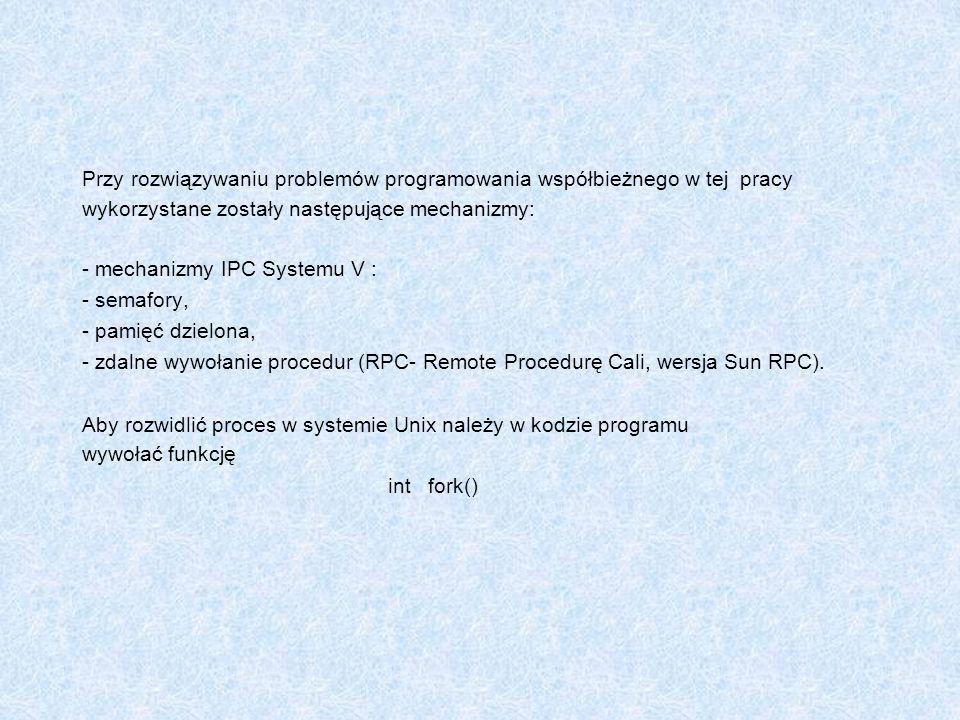 Przy rozwiązywaniu problemów programowania współbieżnego w tej pracy wykorzystane zostały następujące mechanizmy: - mechanizmy IPC Systemu V : - semaf