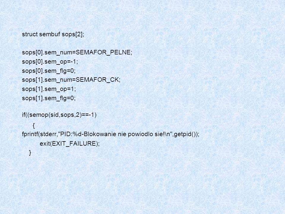struct sembuf sops[2]; sops[0].sem_num=SEMAFOR_PELNE; sops[0].sem_op=-1; sops[0].sem_flg=0; sops[1].sem_num=SEMAFOR_CK; sops[1].sem_op=1; sops[1].sem_