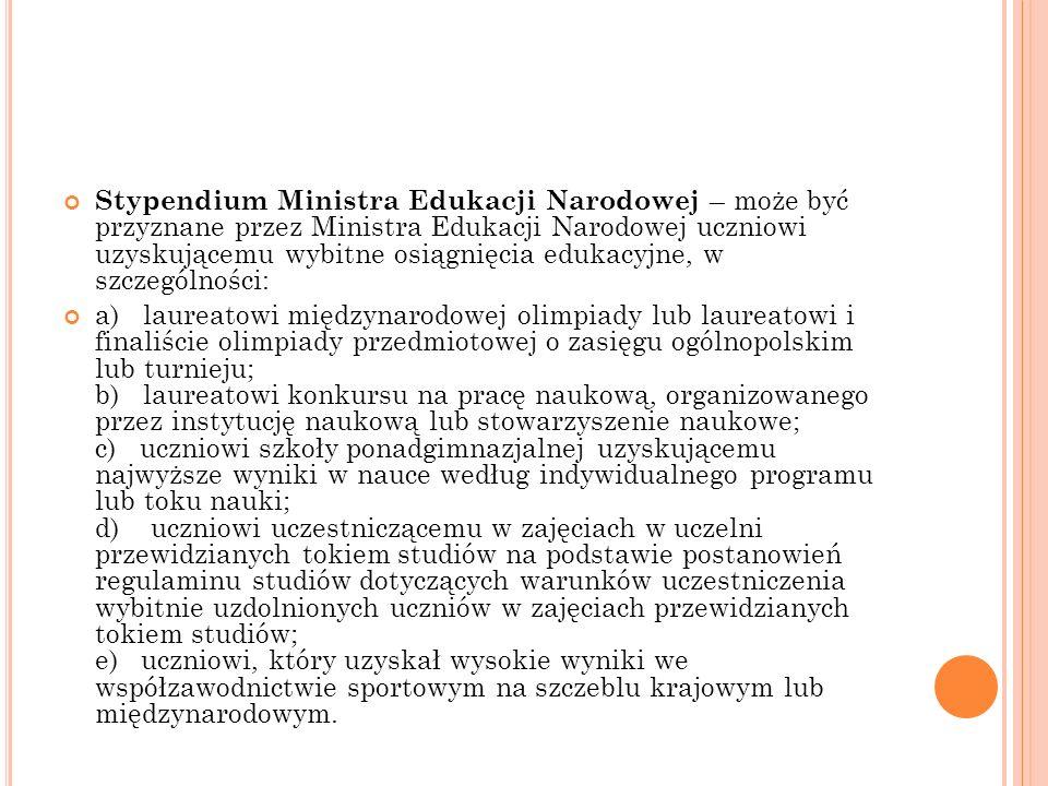 Stypendium Ministra Edukacji Narodowej – może być przyznane przez Ministra Edukacji Narodowej uczniowi uzyskującemu wybitne osiągnięcia edukacyjne, w