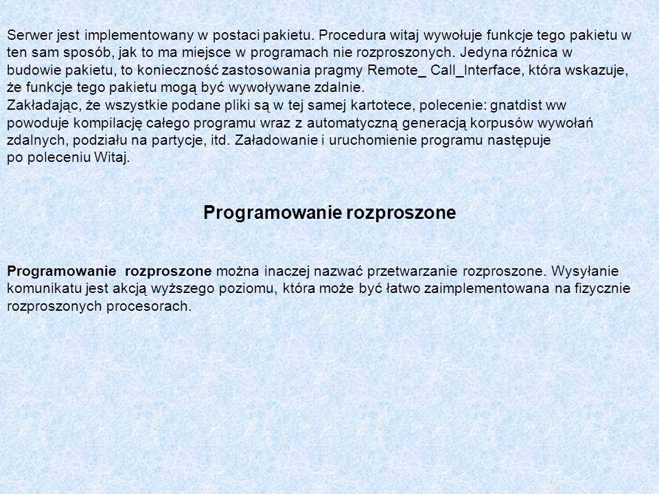 Serwer jest implementowany w postaci pakietu. Procedura witaj wywołuje funkcje tego pakietu w ten sam sposób, jak to ma miejsce w programach nie rozpr