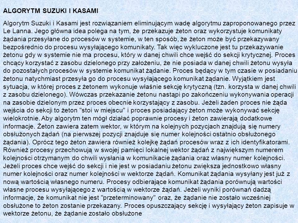 ALGORYTM SUZUKI I KASAMI Algorytm Suzuki i Kasami jest rozwiązaniem eliminującym wadę algorytmu zaproponowanego przez Le Lanna. Jego główna idea poleg