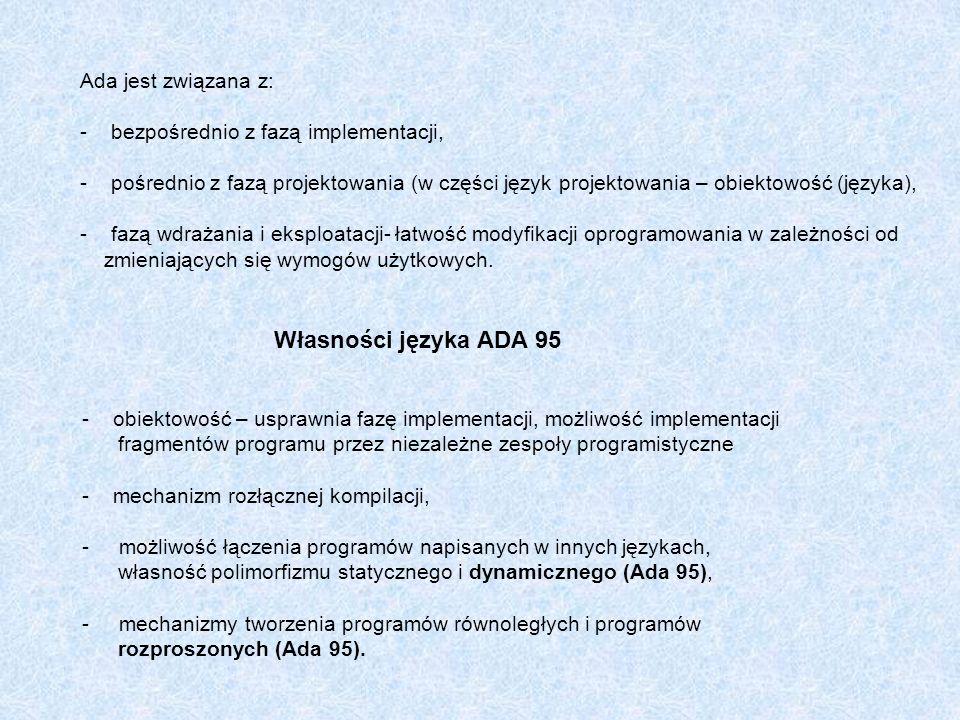 Ada jest związana z: - bezpośrednio z fazą implementacji, - pośrednio z fazą projektowania (w części język projektowania – obiektowość (języka), - faz