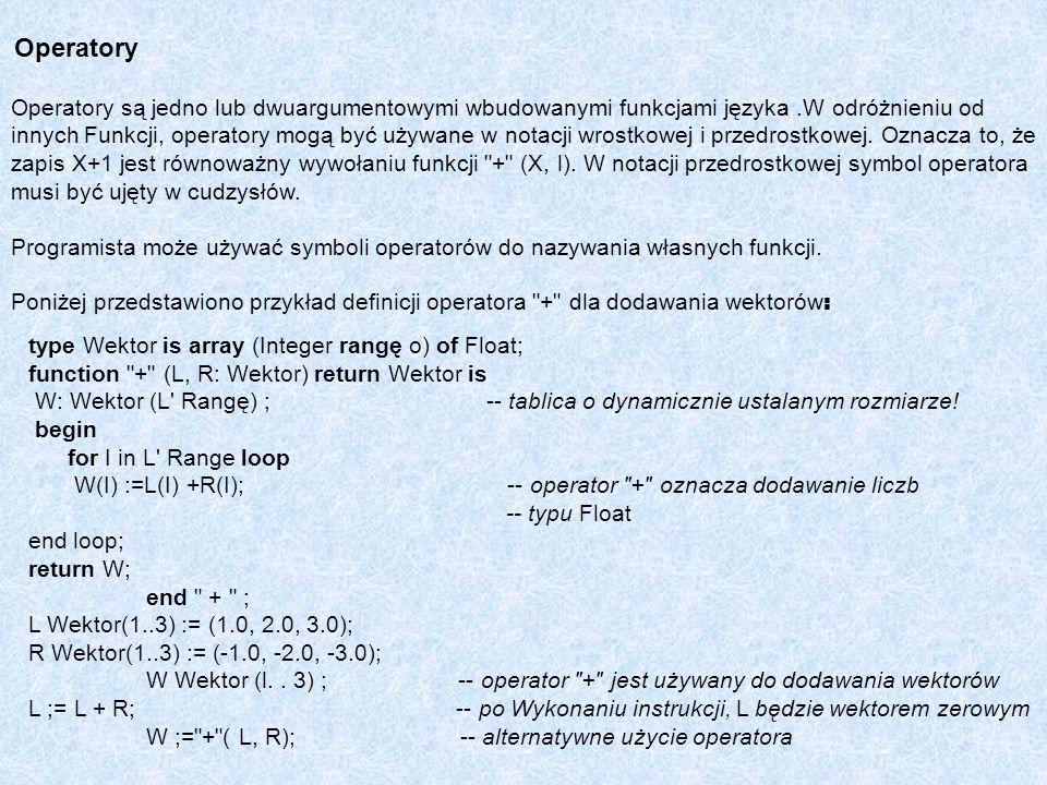 Operatory Operatory są jedno lub dwuargumentowymi wbudowanymi funkcjami języka.W odróżnieniu od innych Funkcji, operatory mogą być używane w notacji w