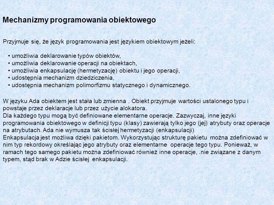 Mechanizmy programowania obiektowego Przyjmuje się, że język programowania jest językiem obiektowym jeżeli: umożliwia deklarowanie typów obiektów, umo