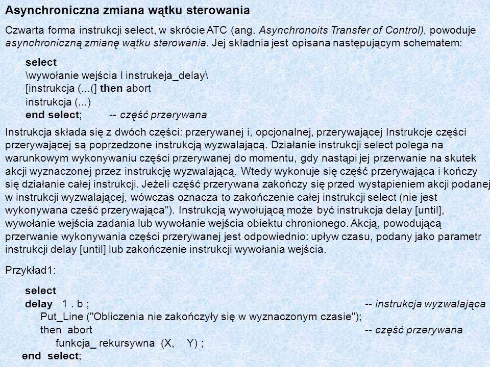 Asynchroniczna zmiana wątku sterowania Czwarta forma instrukcji select, w skrócie ATC (ang. Asynchronoits Transfer of Control), powoduje asynchroniczn