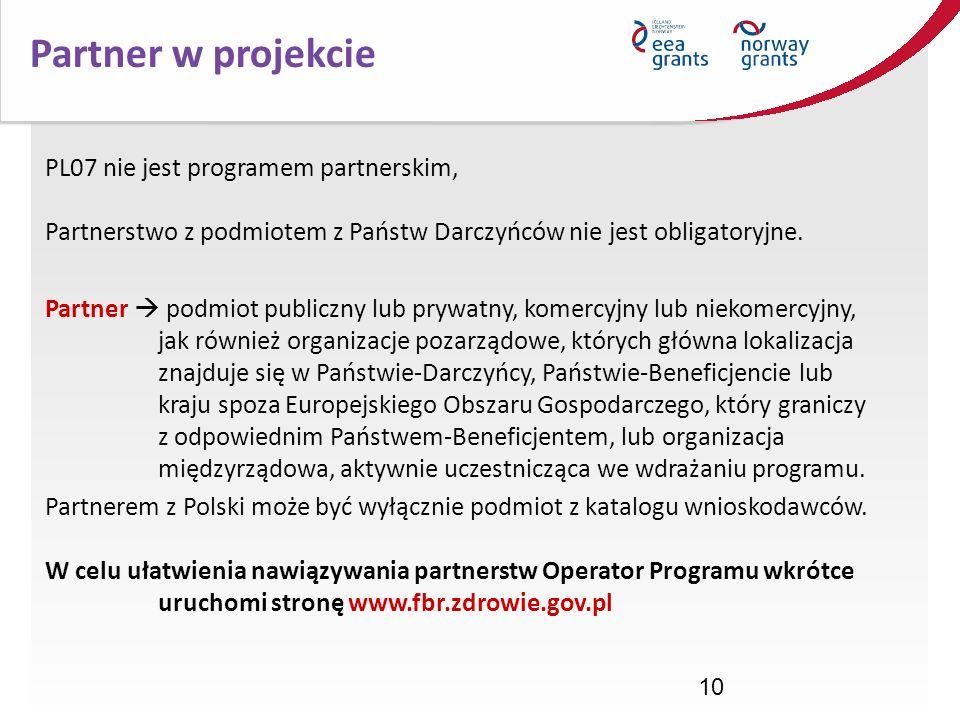 10 Partner w projekcie PL07 nie jest programem partnerskim, Partnerstwo z podmiotem z Państw Darczyńców nie jest obligatoryjne. Partner podmiot public