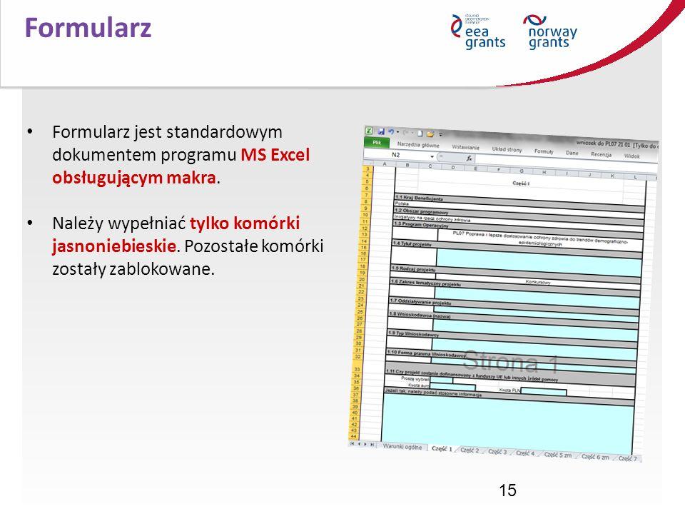 15 Formularz Formularz jest standardowym dokumentem programu MS Excel obsługującym makra. Należy wypełniać tylko komórki jasnoniebieskie. Pozostałe ko