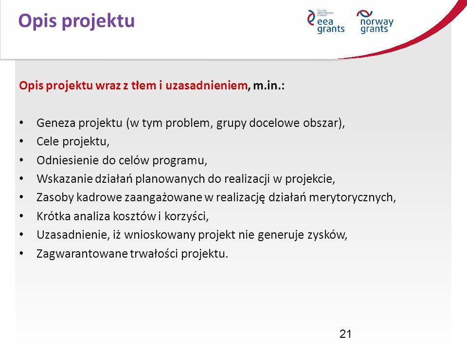 21 Opis projektu Opis projektu wraz z tłem i uzasadnieniem, m.in.: Geneza projektu (w tym problem, grupy docelowe obszar), Cele projektu, Odniesienie