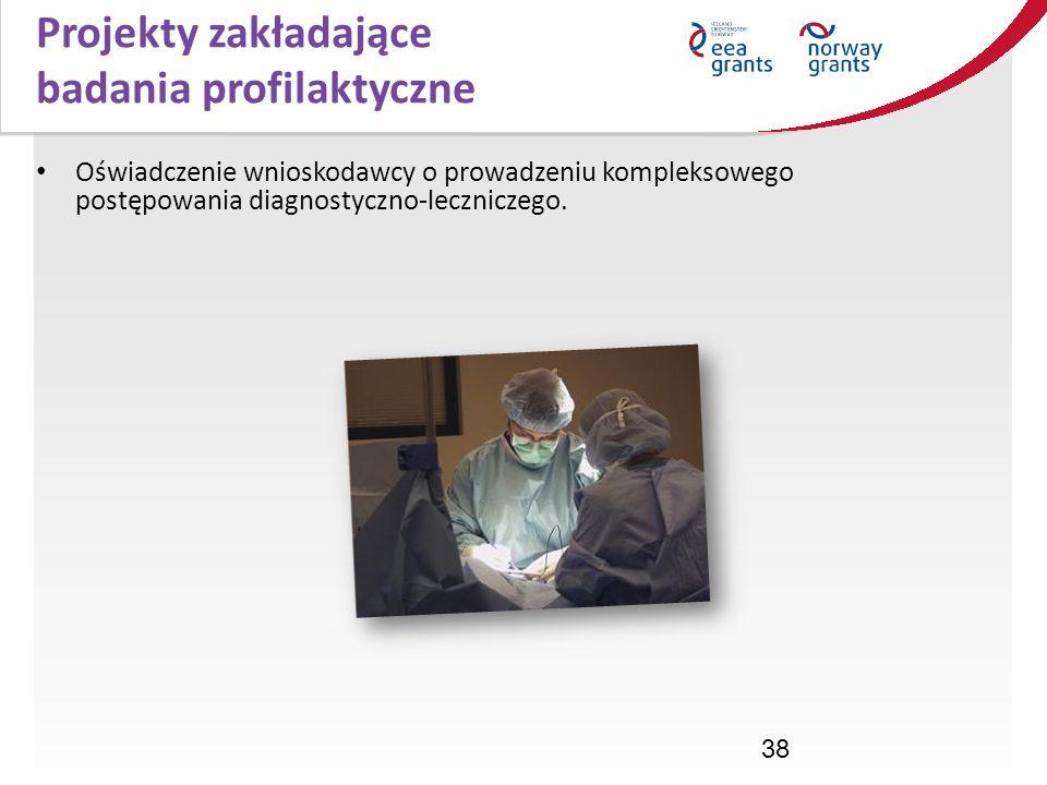 38 Oświadczenie wnioskodawcy o prowadzeniu kompleksowego postępowania diagnostyczno-leczniczego. Projekty zakładające badania profilaktyczne