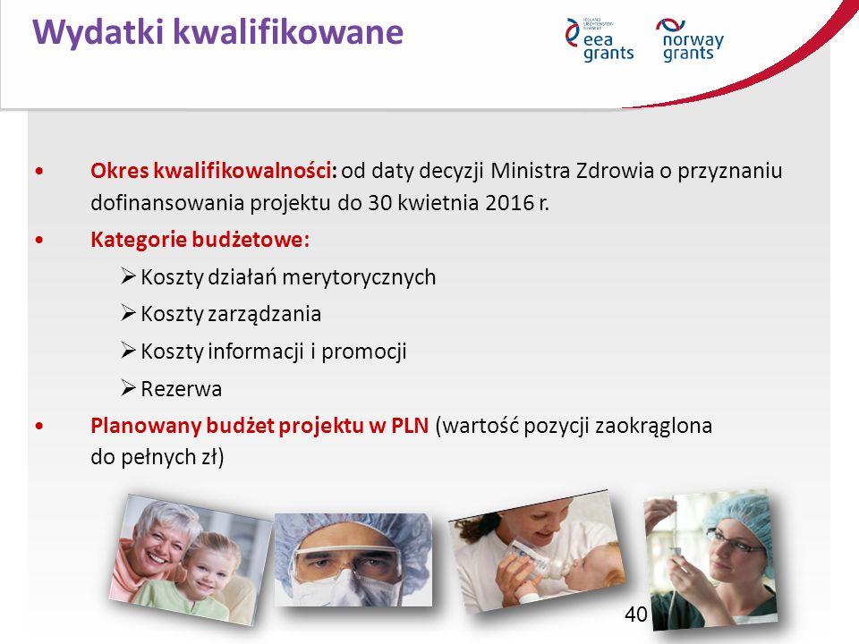 40 Wydatki kwalifikowane Okres kwalifikowalności: od daty decyzji Ministra Zdrowia o przyznaniu dofinansowania projektu do 30 kwietnia 2016 r. Kategor
