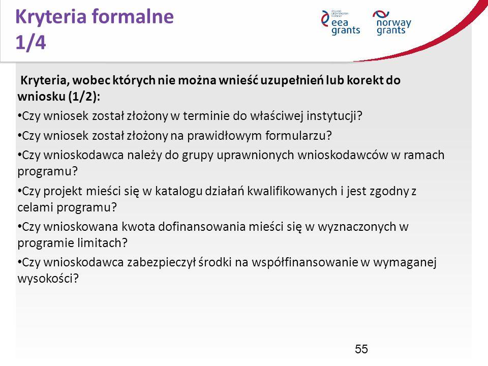 55 Kryteria formalne 1/4 Kryteria, wobec których nie można wnieść uzupełnień lub korekt do wniosku (1/2): Czy wniosek został złożony w terminie do wła