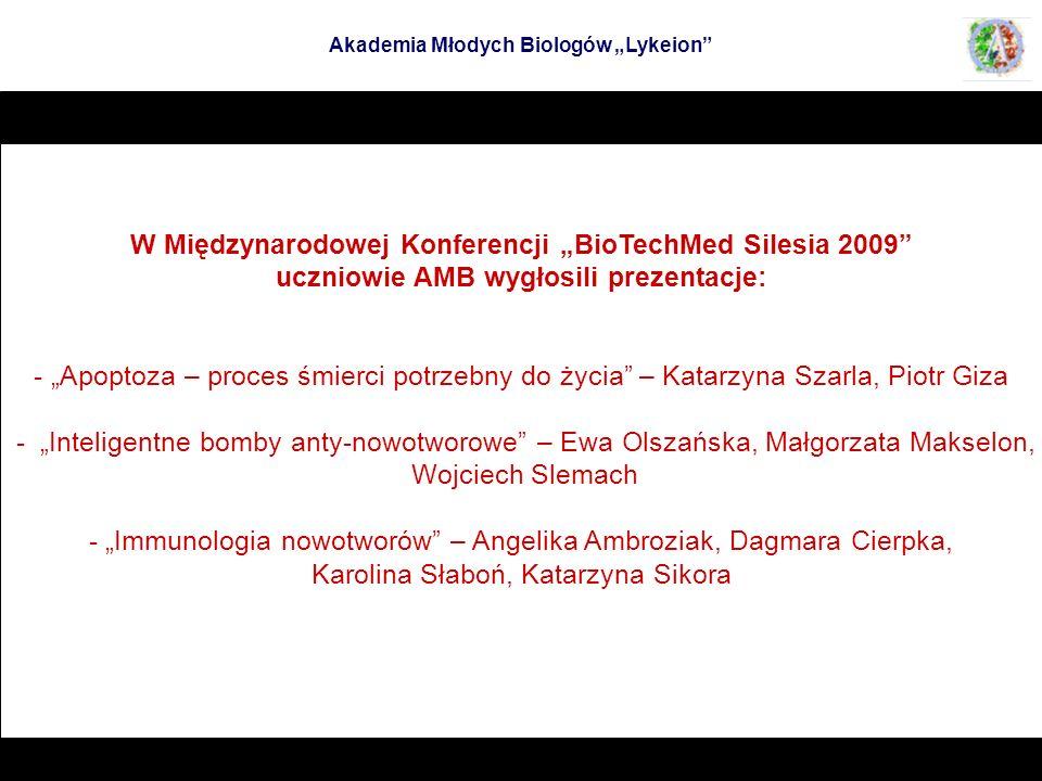 W Międzynarodowej Konferencji BioTechMed Silesia 2009 uczniowie AMB wygłosili prezentacje: - Apoptoza – proces śmierci potrzebny do życia – Katarzyna