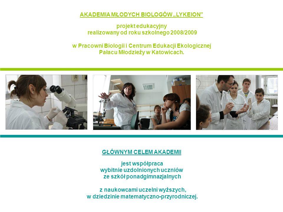 AKADEMIA MŁODYCH BIOLOGÓW LYKEION projekt edukacyjny realizowany od roku szkolnego 2008/2009 w Pracowni Biologii i Centrum Edukacji Ekologicznej Pałac