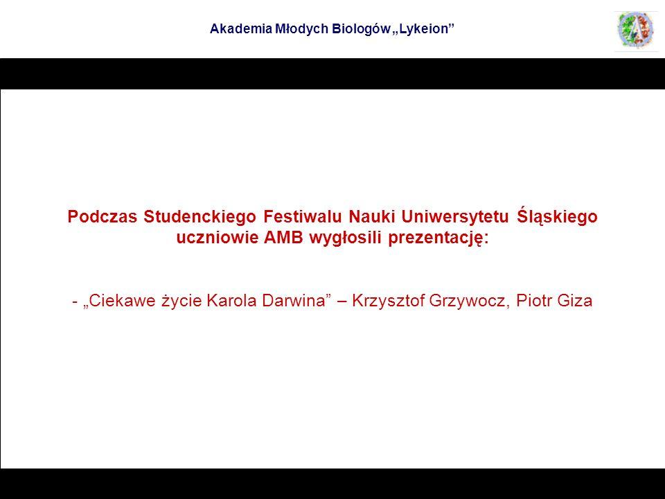 Podczas Studenckiego Festiwalu Nauki Uniwersytetu Śląskiego uczniowie AMB wygłosili prezentację: - Ciekawe życie Karola Darwina – Krzysztof Grzywocz,
