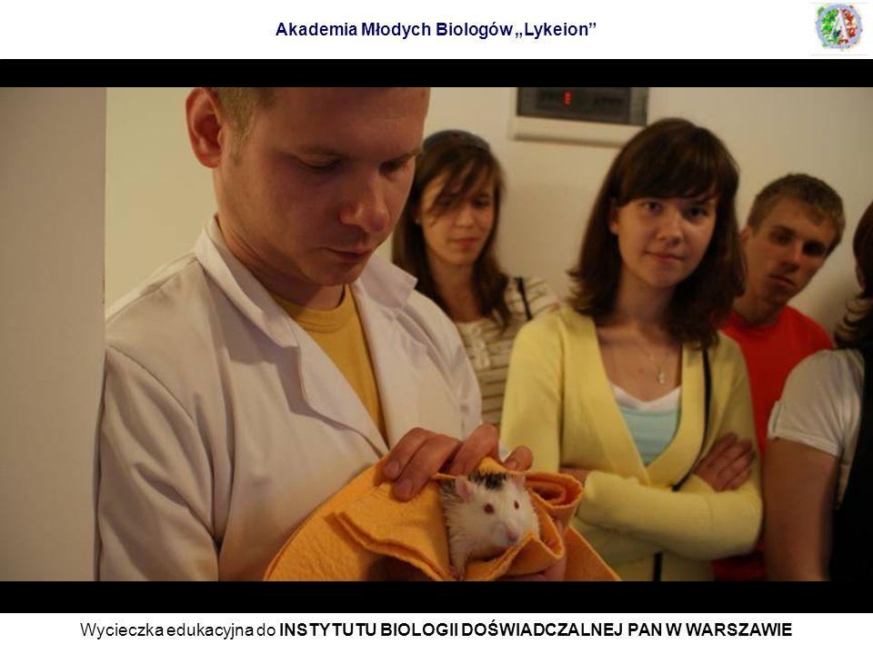 Wycieczka edukacyjna do INSTYTUTU BIOLOGII DOŚWIADCZALNEJ PAN W WARSZAWIE Akademia Młodych Biologów Lykeion
