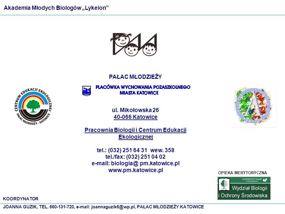 KOORDYNATOR JOANNA GUZIK, TEL. 660-131-720, e-mail: joannaguzik6@wp.pl, PAŁAC MŁODZIEŻY KATOWICE PAŁAC MŁODZIEŻY ul. Mikołowska 26 40-066 Katowice Pra