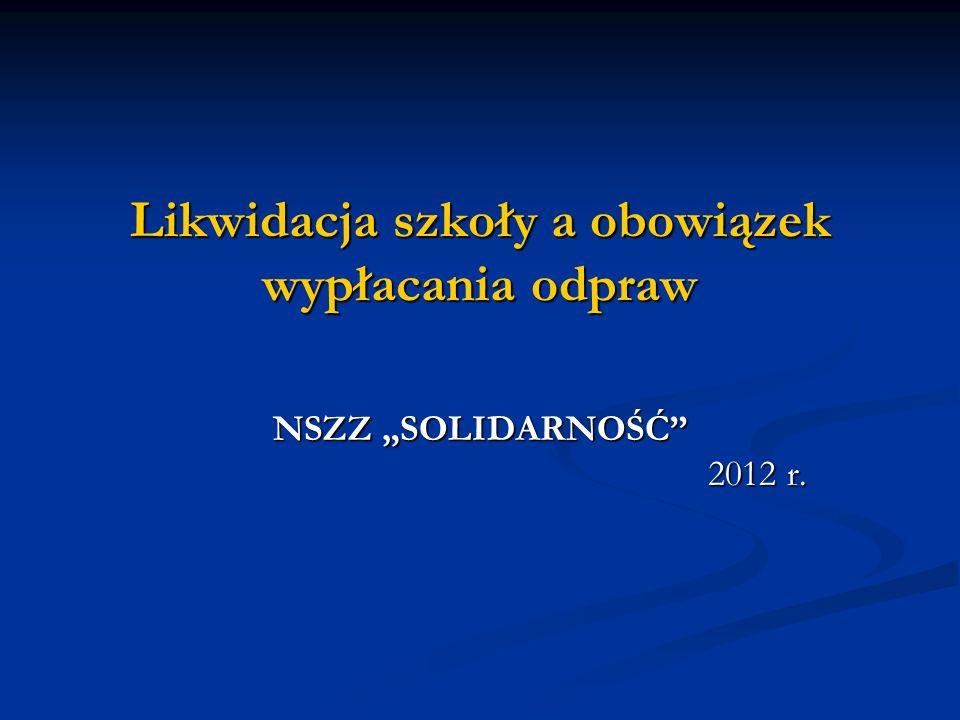 Likwidacja szkoły a obowiązek wypłacania odpraw NSZZ SOLIDARNOŚĆ 2012 r.