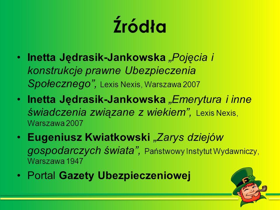 Źródła Inetta Jędrasik-Jankowska Pojęcia i konstrukcje prawne Ubezpieczenia Społecznego, Lexis Nexis, Warszawa 2007 Inetta Jędrasik-Jankowska Emerytur