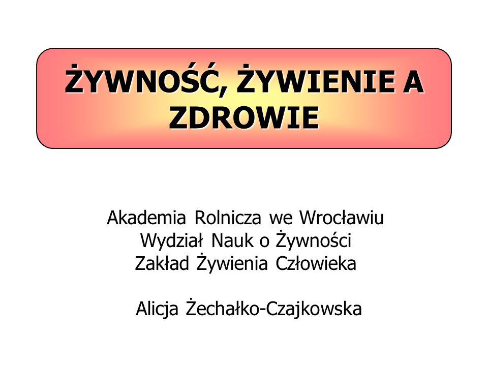 ŻYWNOŚĆ, ŻYWIENIE A ZDROWIE Akademia Rolnicza we Wrocławiu Wydział Nauk o Żywności Zakład Żywienia Człowieka Alicja Żechałko-Czajkowska