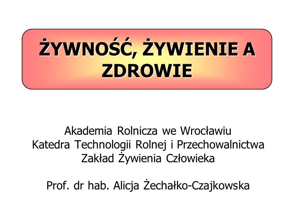 ŻYWNOŚĆ, ŻYWIENIE A ZDROWIE Akademia Rolnicza we Wrocławiu Katedra Technologii Rolnej i Przechowalnictwa Zakład Żywienia Człowieka Prof.