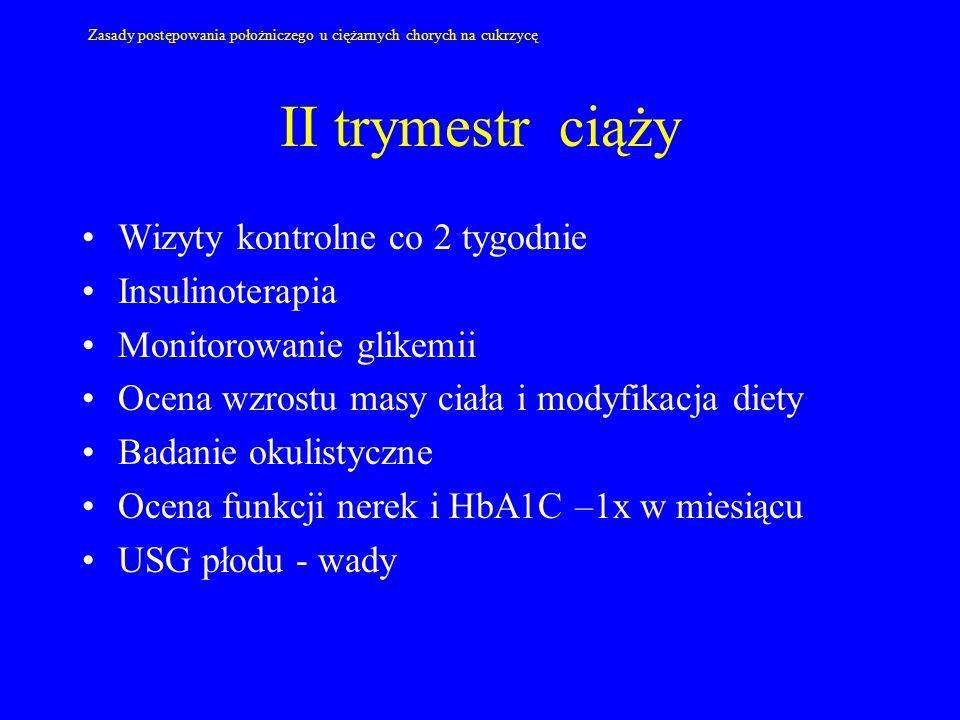 II trymestr ciąży Wizyty kontrolne co 2 tygodnie Insulinoterapia Monitorowanie glikemii Ocena wzrostu masy ciała i modyfikacja diety Badanie okulistyc