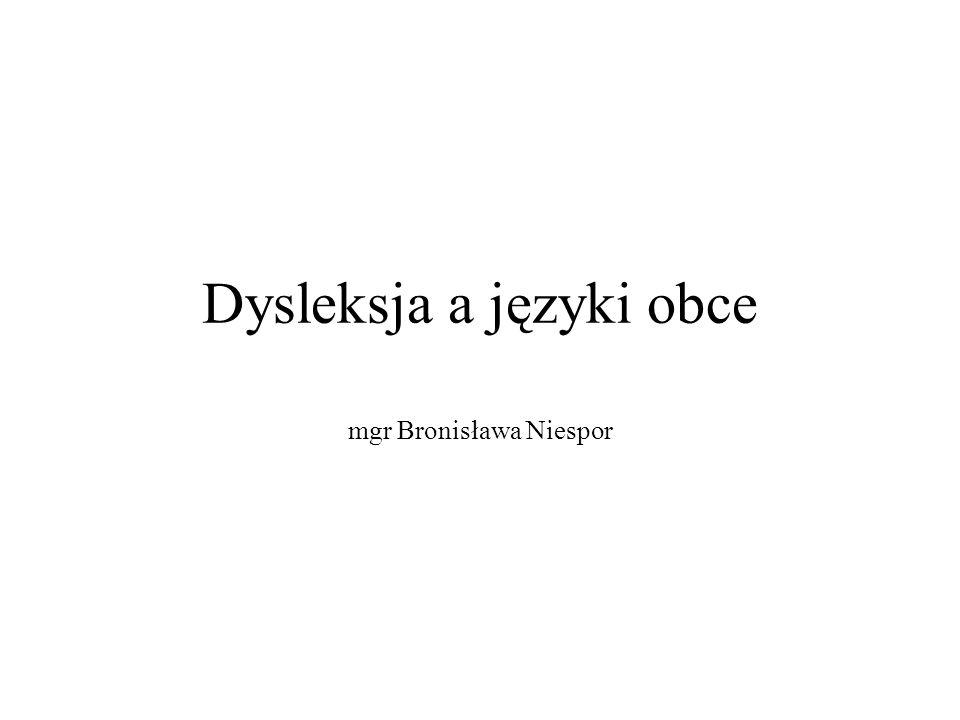 Dysleksja a języki obce mgr Bronisława Niespor