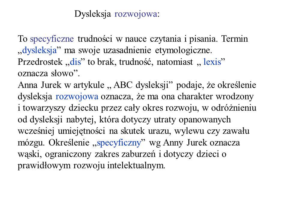 Dysleksja rozwojowa: To specyficzne trudności w nauce czytania i pisania. Termindysleksja ma swoje uzasadnienie etymologiczne. Przedrostek dis to brak