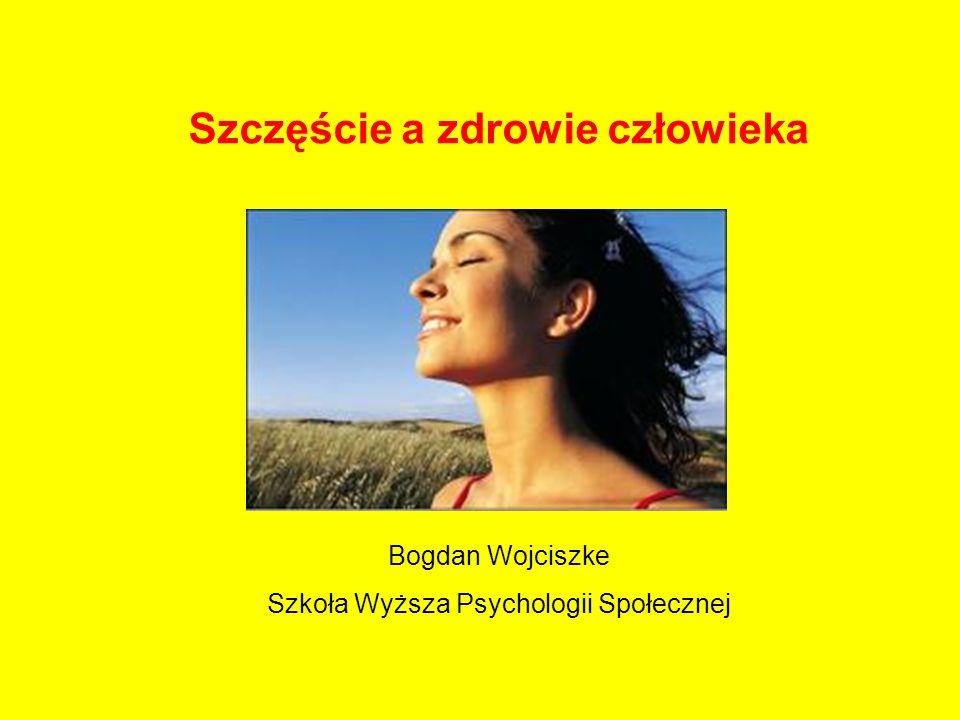 Szczęście a zdrowie człowieka Bogdan Wojciszke Szkoła Wyższa Psychologii Społecznej