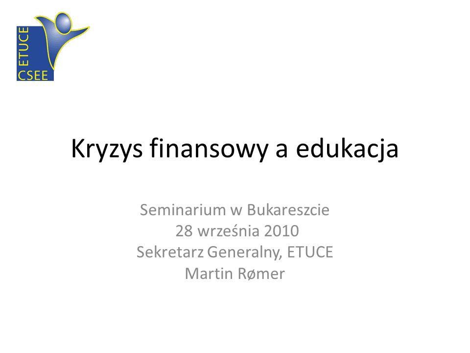 Kryzys finansowy a edukacja Seminarium w Bukareszcie 28 września 2010 Sekretarz Generalny, ETUCE Martin Rømer