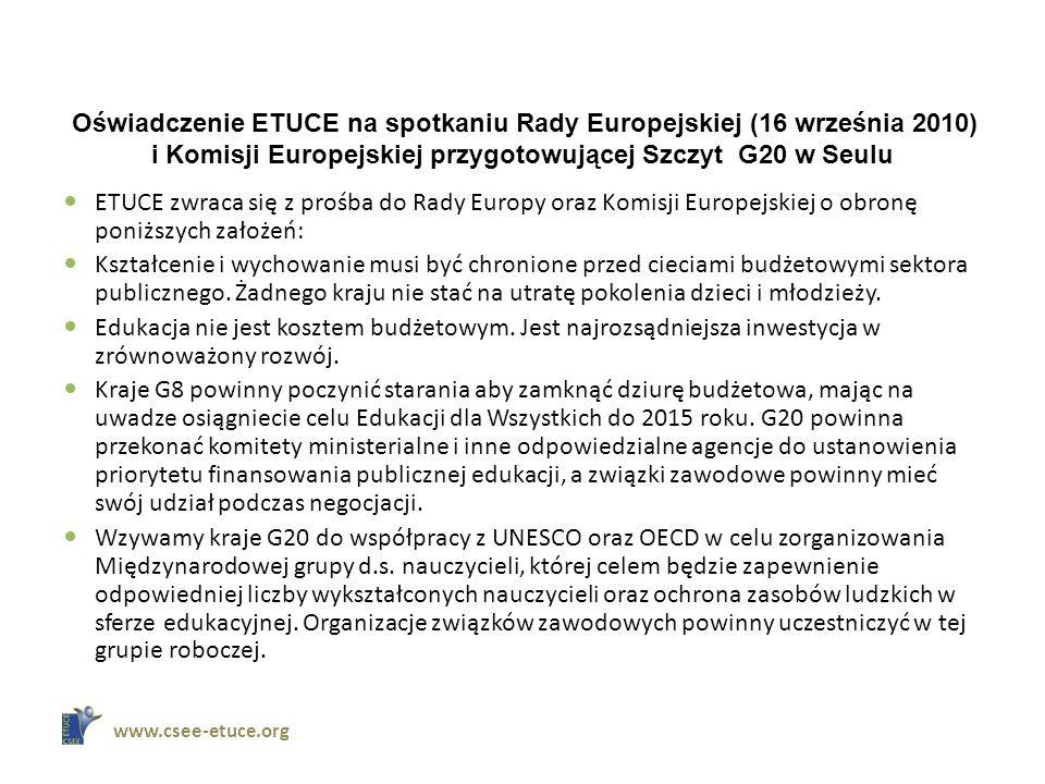 Oświadczenie ETUCE na spotkaniu Rady Europejskiej (16 września 2010) i Komisji Europejskiej przygotowującej Szczyt G20 w Seulu ETUCE zwraca się z prośba do Rady Europy oraz Komisji Europejskiej o obronę poniższych założeń: Kształcenie i wychowanie musi być chronione przed cieciami budżetowymi sektora publicznego.