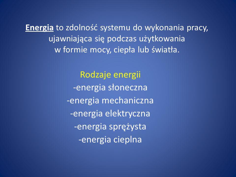 Energia to zdolność systemu do wykonania pracy, ujawniająca się podczas użytkowania w formie mocy, ciepła lub światła. Rodzaje energii -energia słonec